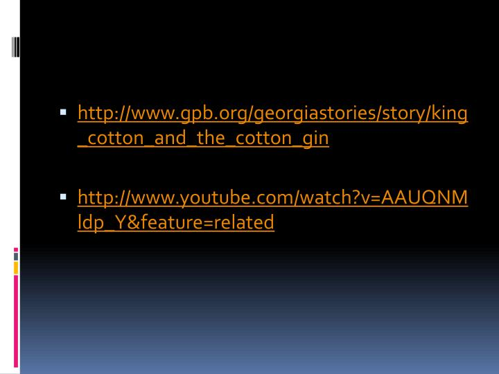 http://www.gpb.org/georgiastories/story/king_cotton_and_the_cotton_gin