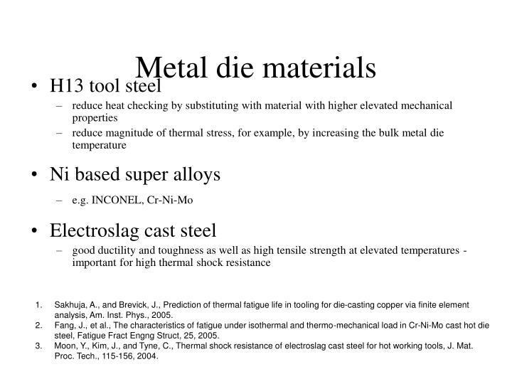 Metal die materials