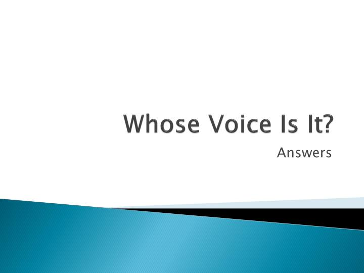 whose voice is it n.