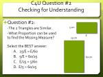 c4u question 2 checking for understanding