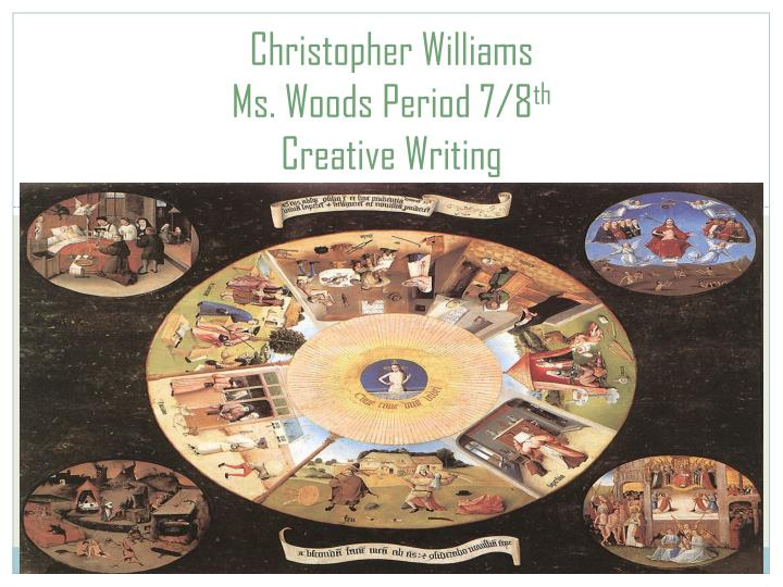 christopher williams ms woods period 7 8 th creative writing n.