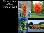 characteristics of dale chihuly s work