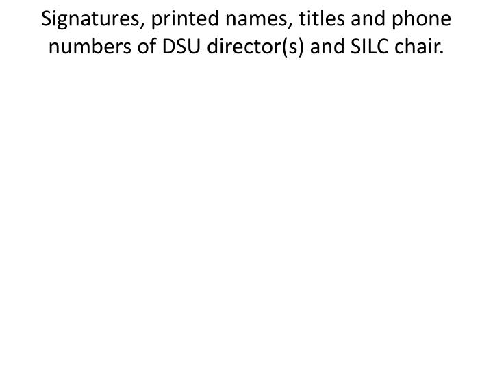 Signatures, printed names, titles and phone numbers of DSU director(s) and SILC chair.