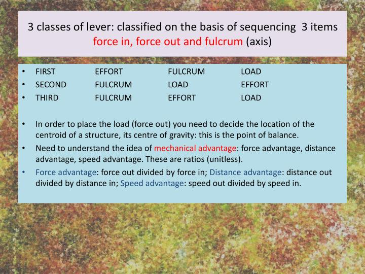 3 classes of lever: classified on the basis of sequencing  3 items