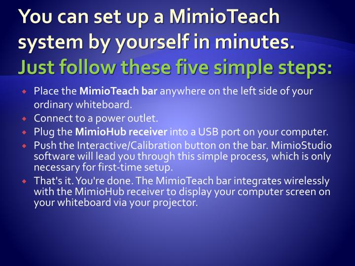 You can set up a MimioTeach system by yourself in minutes.