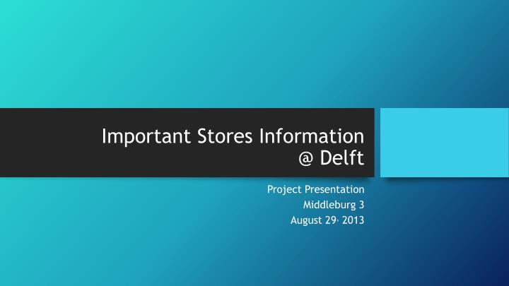 important stores information @ delft n.
