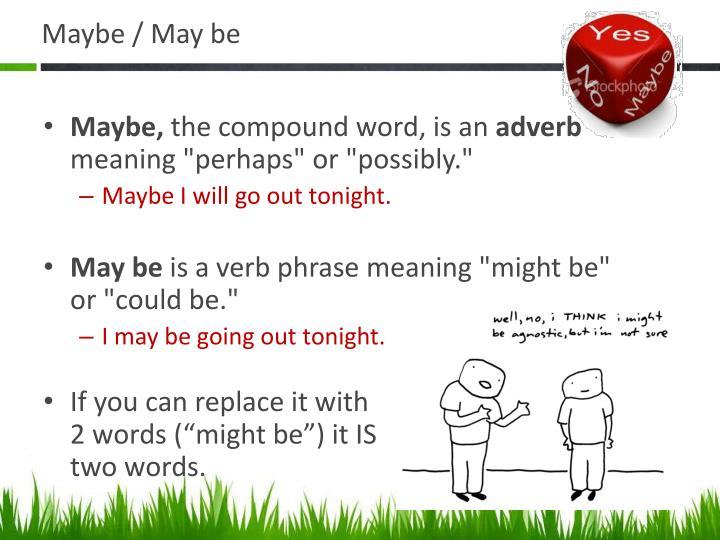 Maybe / May be