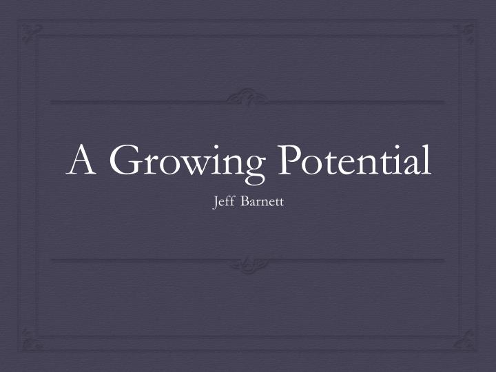 a growing potential n.