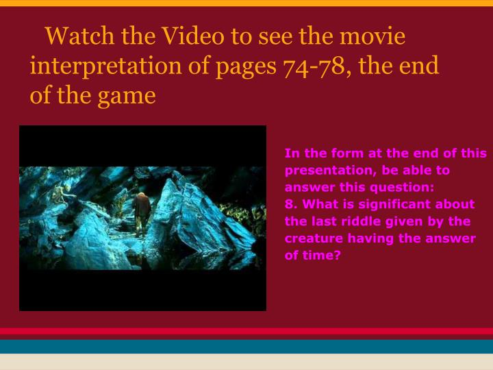 Watch the Video to see the movie interpretation of pages 74-78, the end of the game