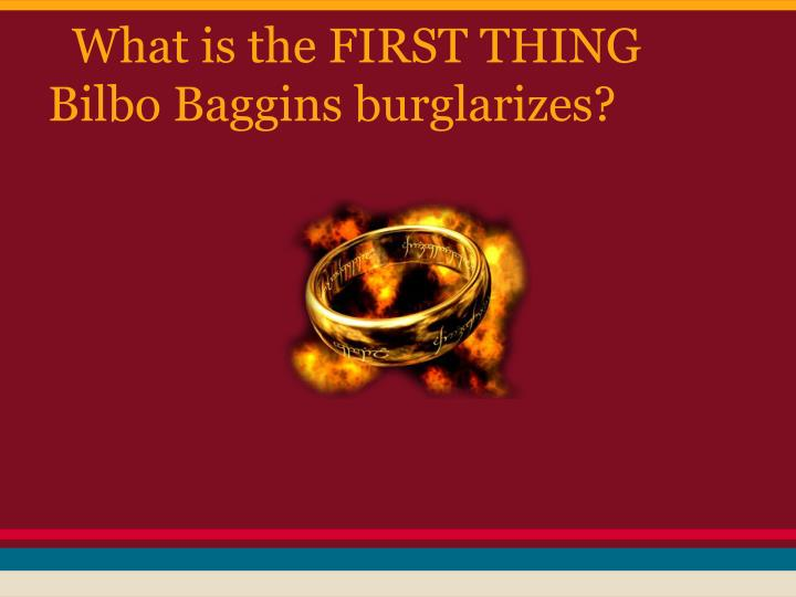 What is the FIRST THING Bilbo Baggins burglarizes?