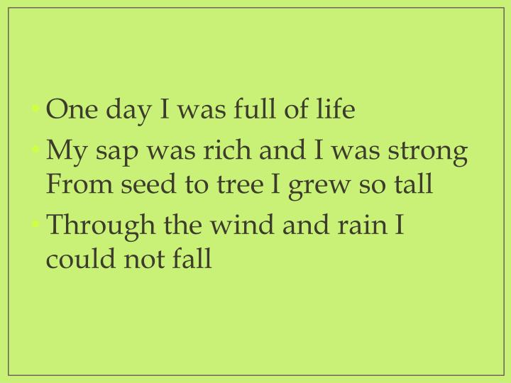 One day I was full of life