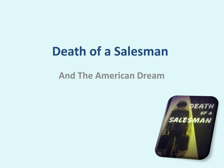 death of a salesman on the american dream As antony sher takes on the role of willy loman in the rsc's revival, co-starring harriet walter, revisit the history of arthur miller's classic play.