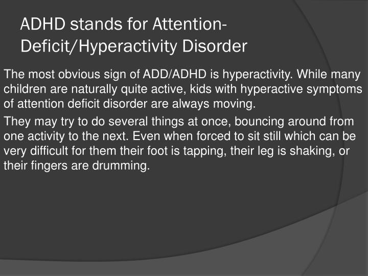 ADHD stands for Attention-Deficit/Hyperactivity Disorder
