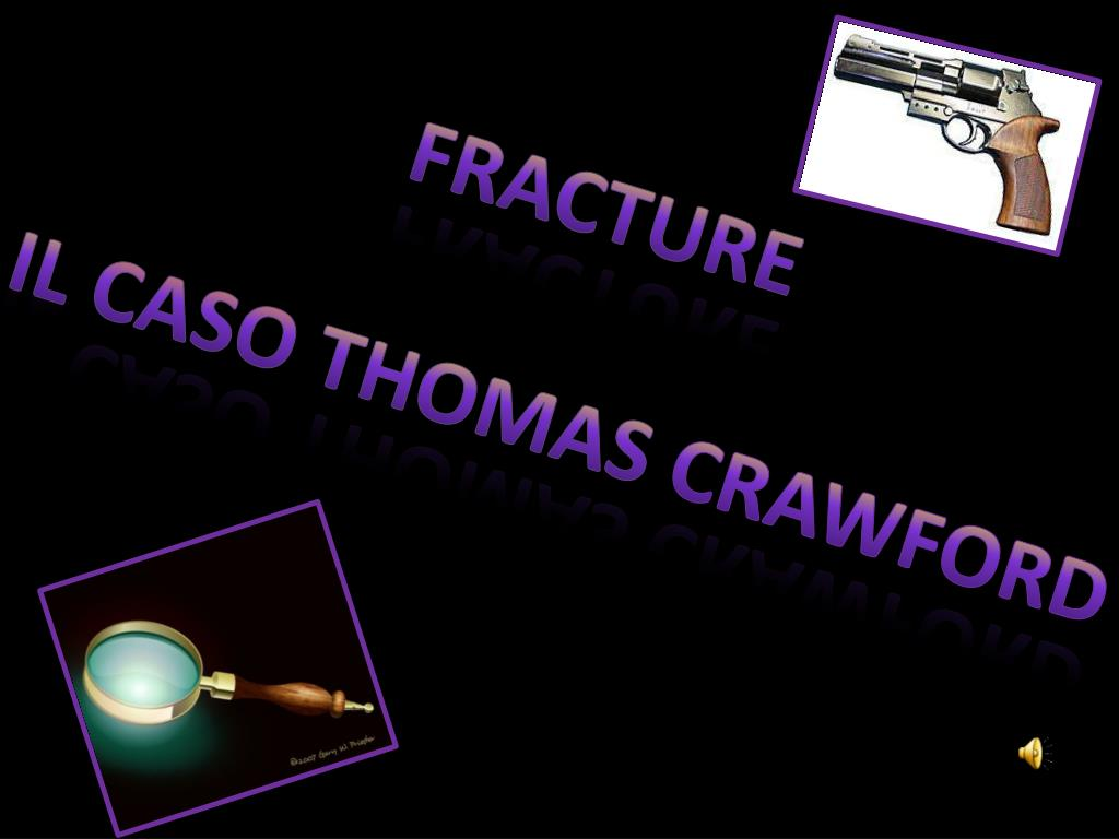 PPT - fRACTURE IL CASO THOMAS CRAWFORD PowerPoint Presentation, free  download - ID:2321758
