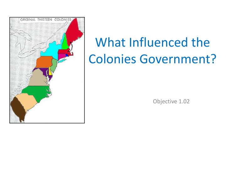 What influenced the c olonies government