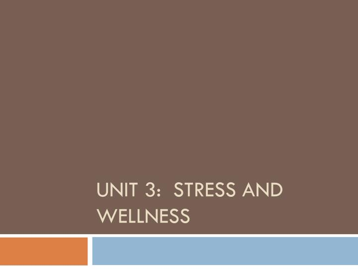 Unit 3 stress and wellness