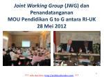 joint working group jwg dan penandatanganan mou pendidikan g to g antara ri uk 28 mei 2012