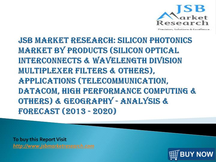 JSB Market Research: Silicon Photonics Market by Products (Silicon Optical Interconnects & Wavelengt...