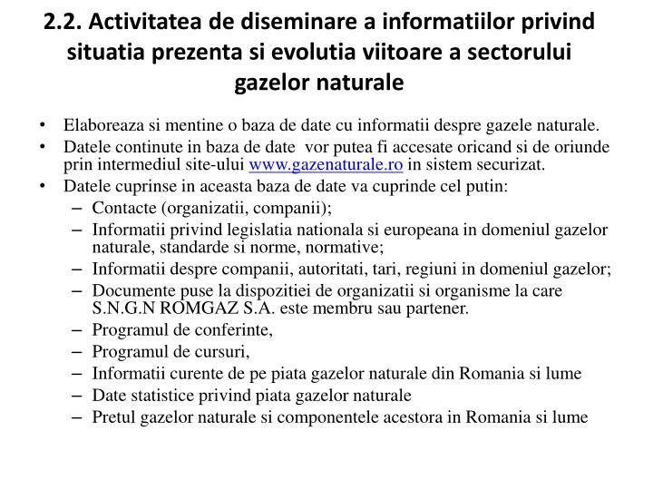 2.2. Activitatea de diseminare a informatiilor privind situatia prezenta si evolutia viitoare a sectorului gazelor naturale