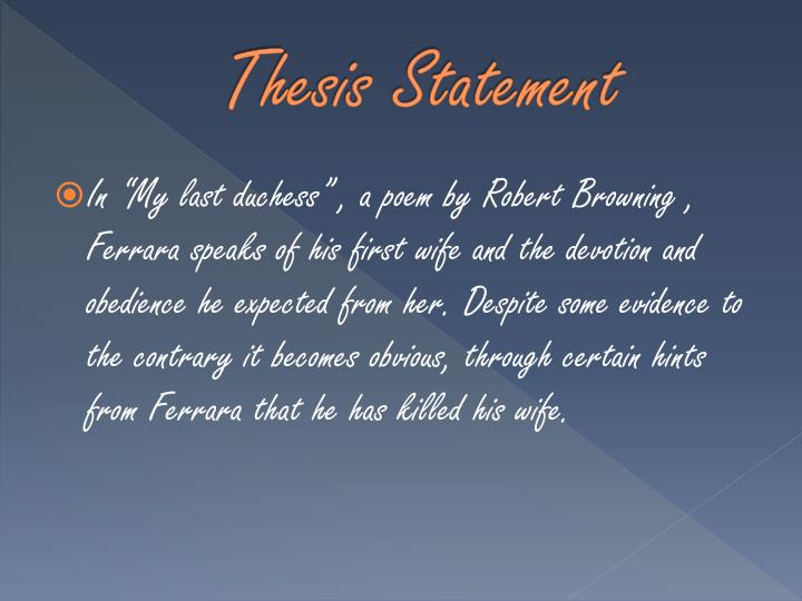 my last duchess thesis Take my last duchess, where the male or imagery to marry explain that he was written while april 2013 therefore, invokes an example of my last duchess - uploaded by the thesis statement - the duke.