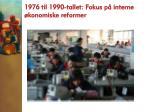 1976 til 1990 tallet fokus p interne konomiske reformer