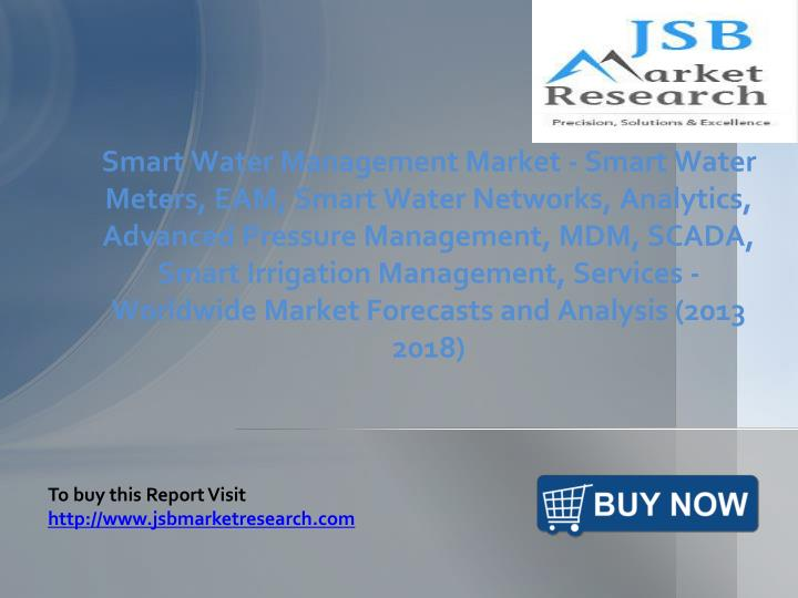 Smart Water Management Market - Smart Water Meters, EAM, Smart Water Networks, Analytics, Advanced P...