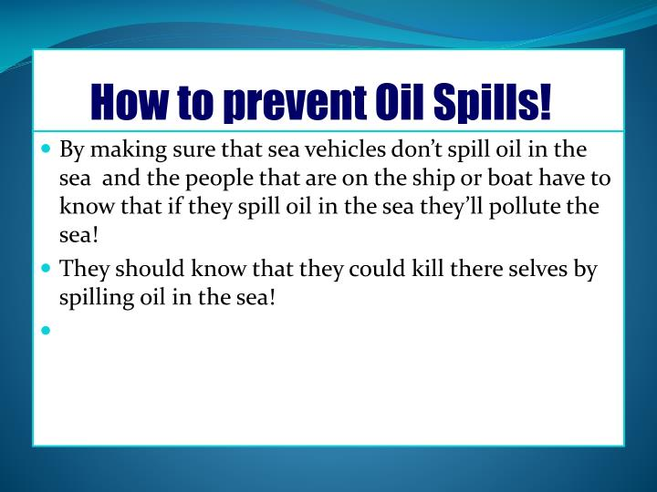 How to prevent Oil Spills!