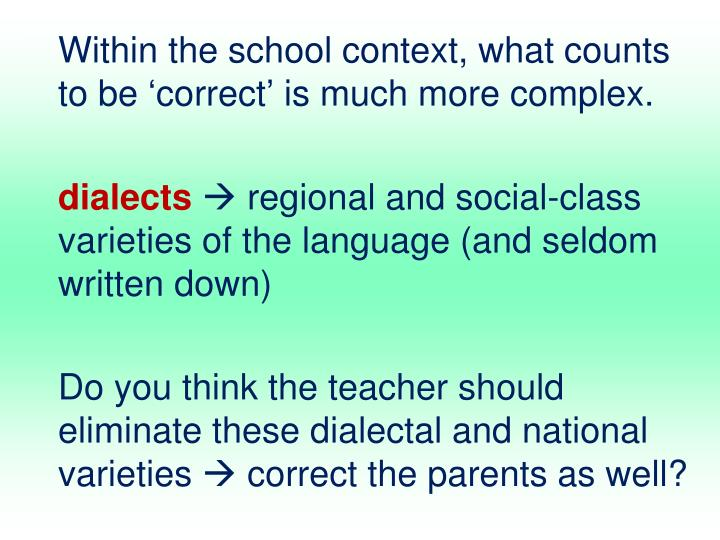 Within the school context, what counts to be 'correct' is much more complex.
