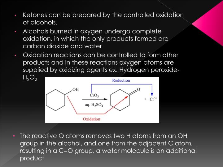 Ketones can be prepared by the controlled oxidation of alcohols.