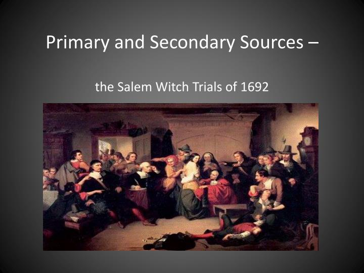primary and secondary sources the salem witch trials of 1692 n.