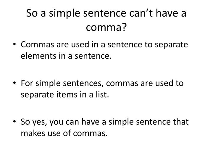 So a simple sentence can't have a comma?