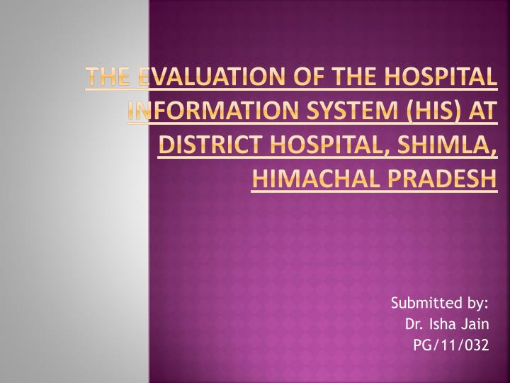 THE EVALUATION OF THE HOSPITAL INFORMATION SYSTEM (HIS) AT district HOSPITAL, SHIMLA, HIMACHAL PRADESH