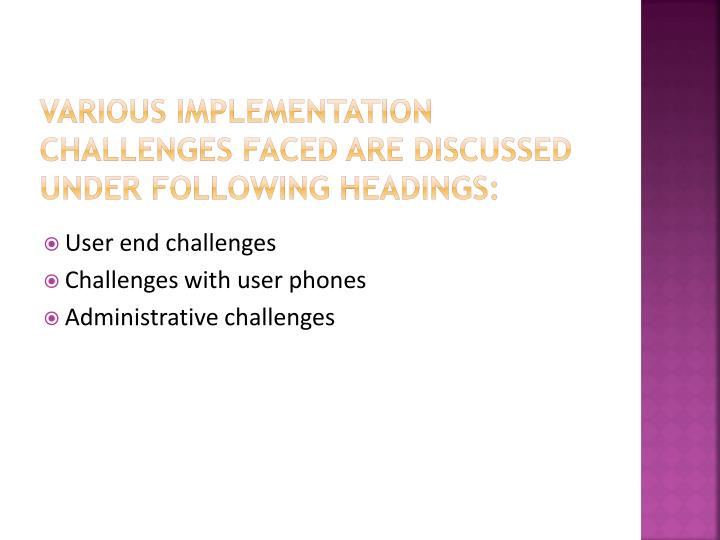 Various implementation challenges faced are discussed under following headings: