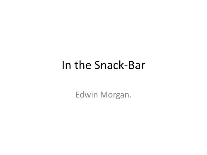 edwin morgan in the snack bar critical essay In the snack-bar by edwin morgan if you are choosing to write about this poem in an exam situation, you are most likely going to be looking to answer a question which requires you to.