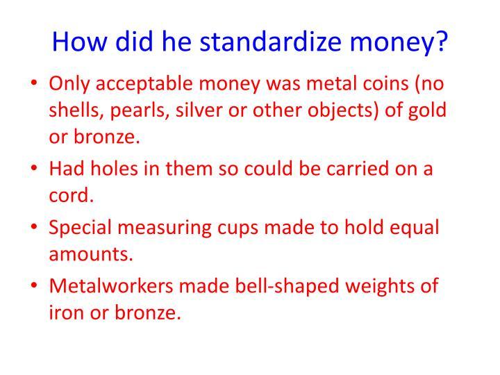 How did he standardize money?