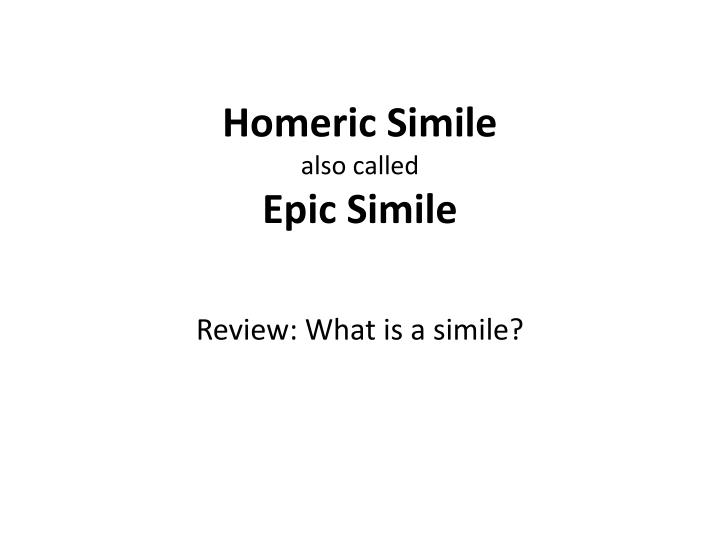 what is an epic simile Tell whether each example is an epithet or an epic simile learn with flashcards, games, and more — for free.