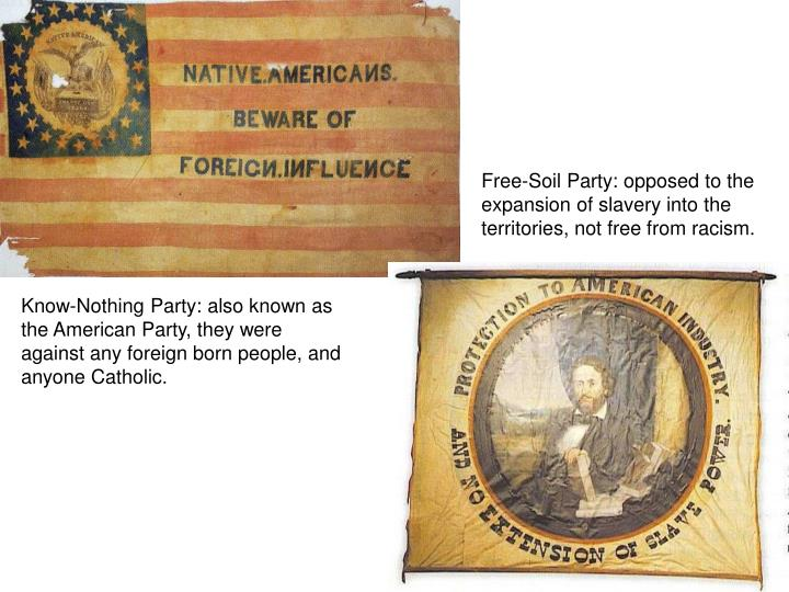 Free-Soil Party: opposed to the expansion of slavery into the territories, not free from racism.