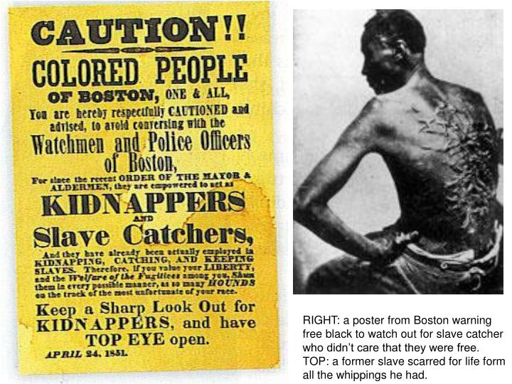 RIGHT: a poster from Boston warning free black to watch out for slave catcher who didn't care that they were free.