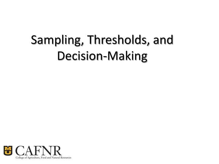 Sampling, Thresholds, and Decision-Making