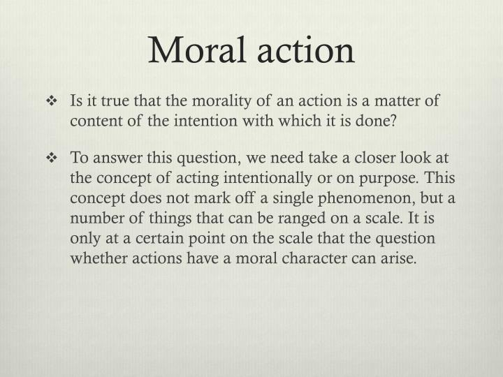 moral action Ethical terms: amoral, nonmoral, and immoral how do we distinguish between a moral issue and a an unintentional action resulting from ignorance is.