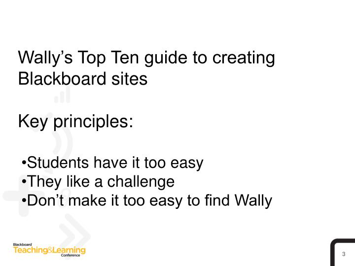Wally s top ten guide to creating blackboard sites key principles