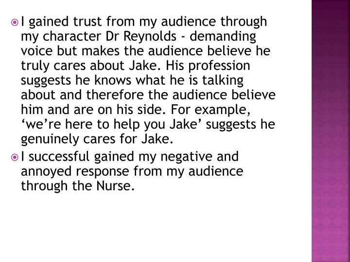 I gained trust from my audience through my character Dr Reynolds