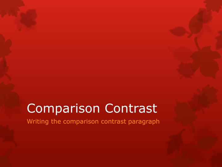 write compare contrast essay powerpoint A well-written essay should have at least three main components: an introduction, a body and a conclusion while the introduction introduces the topic and draws the reader in, the body of the essay usually consists of several paragraphs supporting the essay's main argument or hypothesis.
