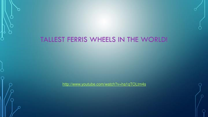 Tallest Ferris wheels in the World!
