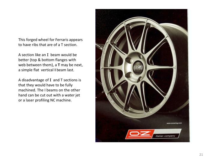 This forged wheel for Ferraris appears to have ribs that are of a T section.