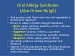 oral allergy syndrome also driven by ige