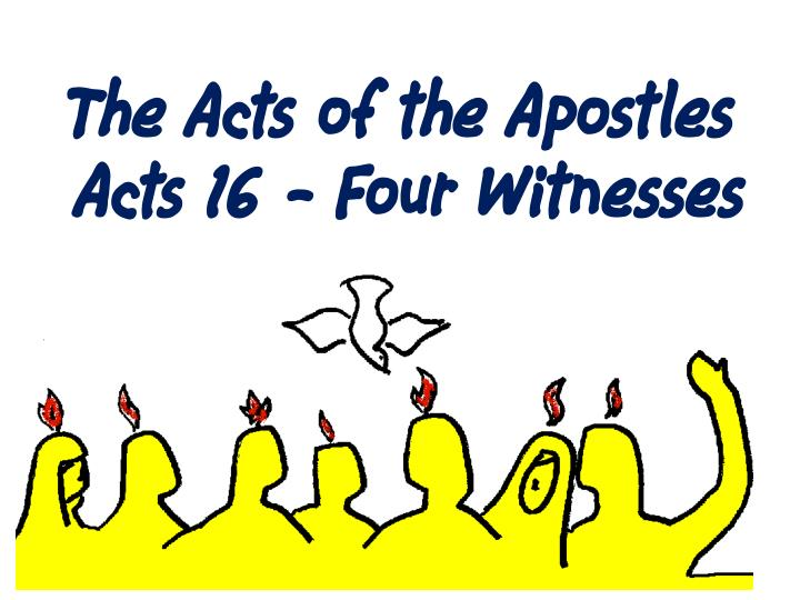 The acts of the apostles acts 16 four witnesses