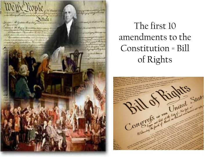 The first 10 amendments to the Constitution = Bill of Rights