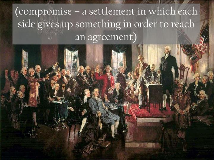(compromise – a settlement in which each side gives up something in order to reach