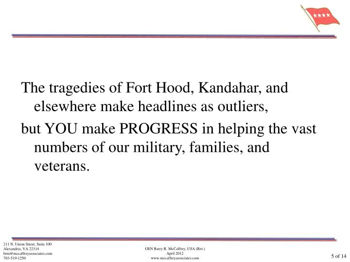 The tragedies of Fort Hood, Kandahar, and elsewhere make headlines as outliers,
